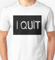 I quit message Unisex T-Shirt