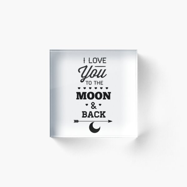 I Love You To The Moon And Back Acrylic Block