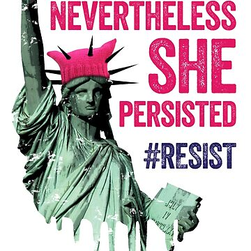 Nevertheless She Persisted by f22design