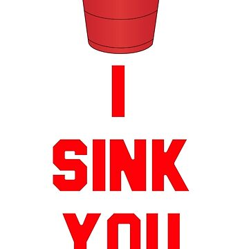 I Sink You Drink - Beer Pong by everything-shop