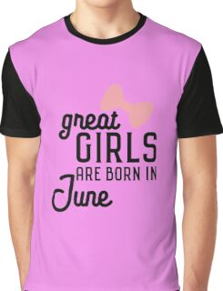 Great Girls are born in June Rlxw7 Graphic T-Shirt