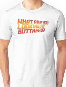 What are you looking at butthead Unisex T-Shirt
