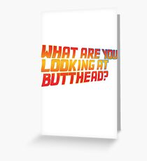 What are you looking at butthead Greeting Card