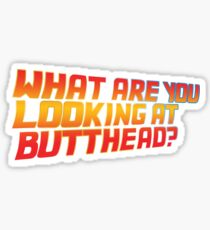 What are you looking at butthead Sticker