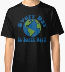 Every Day is Earth Day - Turquoise Classic T-Shirt