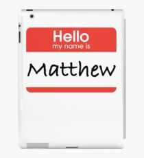 Hello My Name is Matthew iPad Case/Skin