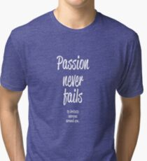 Passion Never Fails to irritate everyone around you. Tri-blend T-Shirt