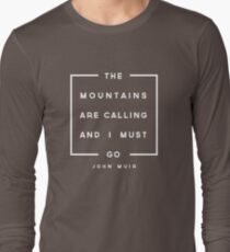 The Mountains are Calling & I Must Go Long Sleeve T-Shirt