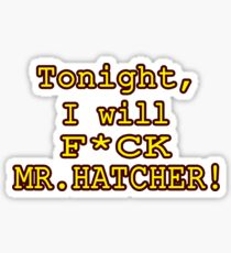 Tonight, I Will F*ck Mr. Hatcher Sticker