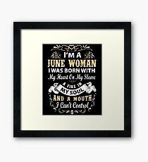 I am a June Woman I was born with my heart on my sleeve Framed Print