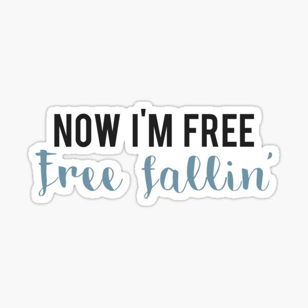 Now I'm free, free fallin Sticker