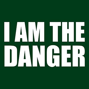 I Am The Danger- Breaking Bad by notisopse