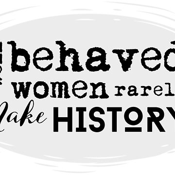 Well Behaved Women Rarely Make History Quote | Vintage Rose Pink | Inspirational by takarabeech