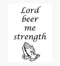 Lord Beer Me Strength Photographic Print