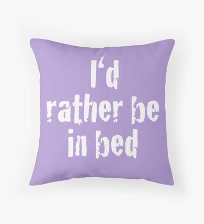 I'd Rather Be in Bed! Throw Pillow