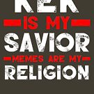 MEMES ARE MY RELIGION by BarbwireCult