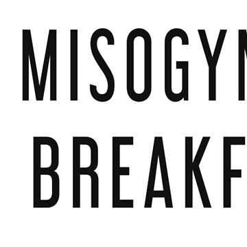 I eat misogynists for breakfast by KerrisClothes