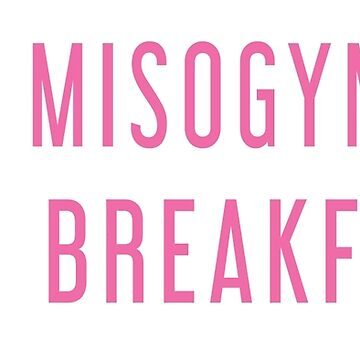 I eat misogynists for breakfast- pink by KerrisClothes