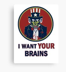 I Want Your Brains Canvas Print