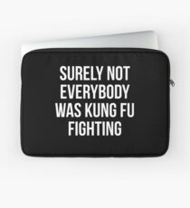 Surely Not Everybody Was Kung Fu Fighting Laptop Sleeve