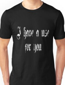 I have a use for you - Taboo Unisex T-Shirt
