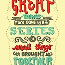 Great Things are Done by a Series of Small Things Brought Together by abbymalagaART
