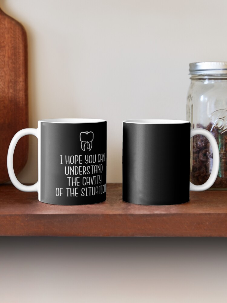 I Hope You Understand The Cavity Of The Situation Mug dentist