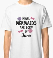 Mermaids are born in June R1757 Classic T-Shirt