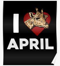 I Love Heart April Giraffe - Cute Animal Lovers Poster