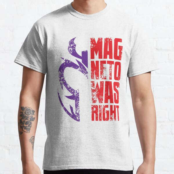 Magneto Was Right! Classic T-Shirt
