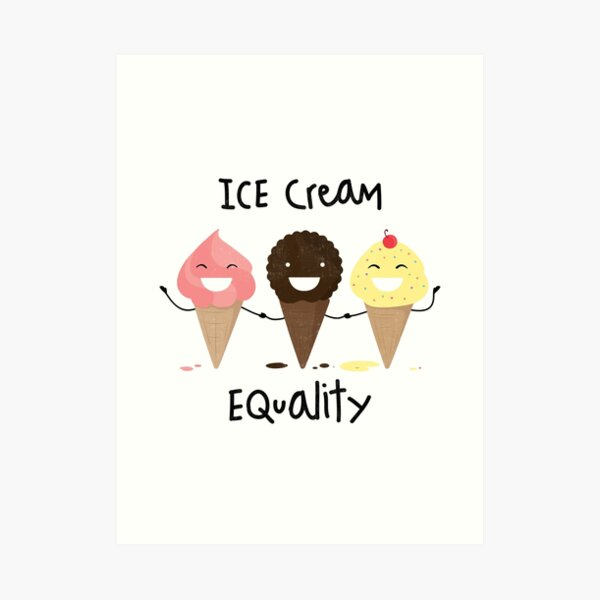 Ice cream Equality Art Print