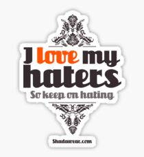 I love my haters Sticker