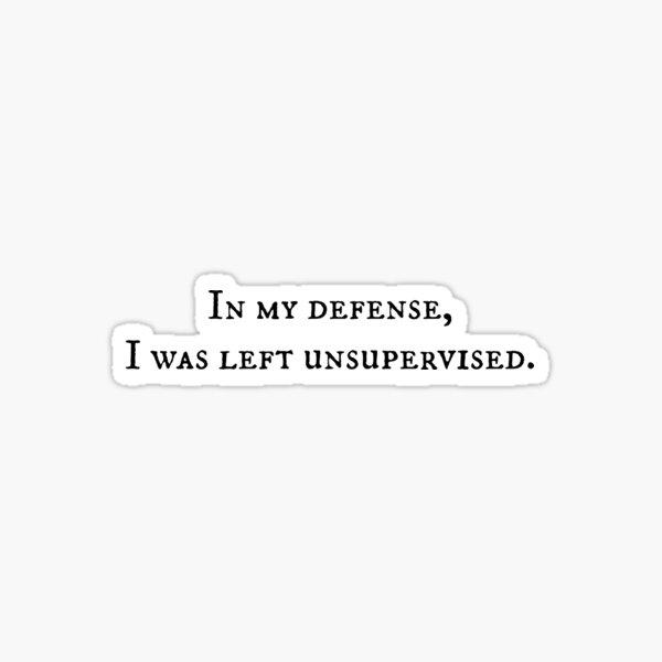 In My Defense... Sticker