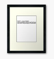 Tact - Communication method used by those who aren't witty enough to be sarcastic Framed Print