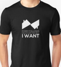 Form follows whatever the hell I WANT Unisex T-Shirt