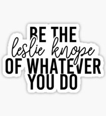 Be The Leslie Knope Of Whatever You Do Sticker