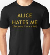 Alice Hates Me (Because I'm A Shirt) Slim Fit T-Shirt