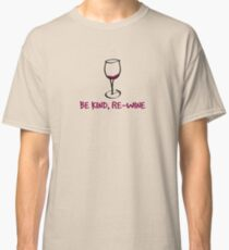 Be kind, re-wine Classic T-Shirt