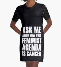 Feminism is Cancer, ask me how! Graphic T-Shirt Dress