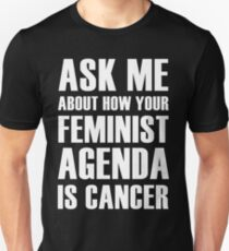 Feminism is Cancer, ask me how! Unisex T-Shirt