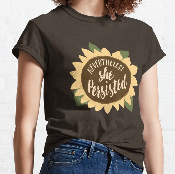 """""""Nevertheless She Persisted"""" Classic T-Shirt"""