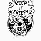 Keep It Creepy by earthenwood