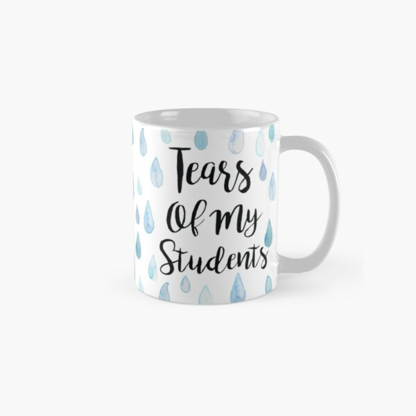 Tears Of My Students Classic Mug