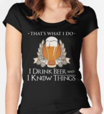 I Drink Beer And I Know Things T Shirt Women's Fitted Scoop T-Shirt