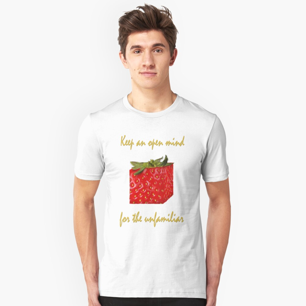 Keep an open mind for the unfamiliar (strawberry) Unisex T-Shirt Front