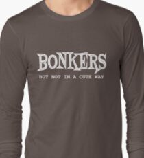 Bonkers (but not in a cute way) Long Sleeve T-Shirt