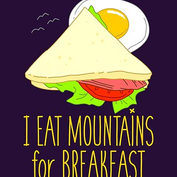 I Eat Mountains For Breakfast by VomHaus