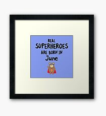 Superheroes are born in June R57a5 Framed Print