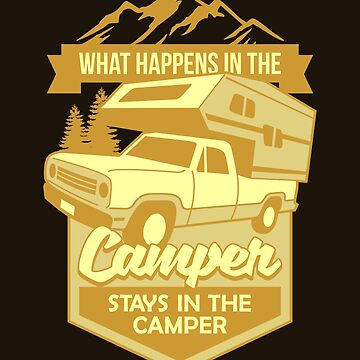What Happens In The Camper Stays In The Camper by VomHaus