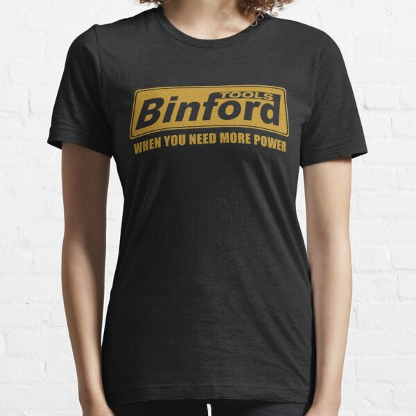 When You Need More Power Binford Tools Essential T-Shirt